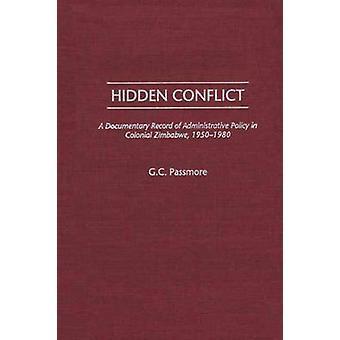 Versteckte Konflikte A Dokumentation der Verwaltungsrichtlinie in kolonialen Simbabwe 19501980 von Passmore & Gloria C.