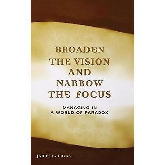 Utvide visjonen og begrense fokus administrerende i en verden av paradokset av Lucas & James
