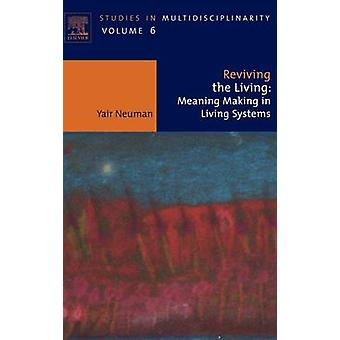 Reviving the Living Meaning Making in Living Systems by Neuman & Yair
