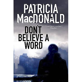 Dont Believe a Word A novel of psychological suspense by MacDonald & Patricia