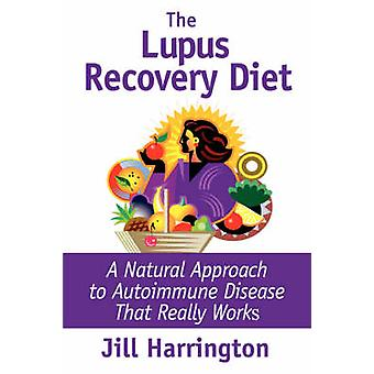 The Lupus Recovery Diet A Natural Approach to Autoimmune Disease by Harrington & Jill