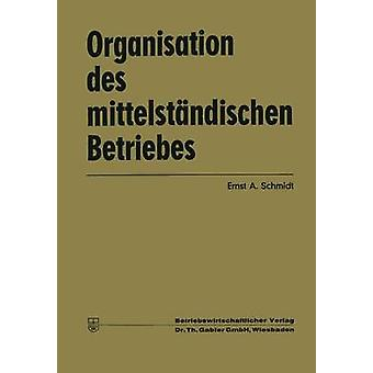 Organisation des mittelstndischen Betriebes by Schmidt & Ernst Albin