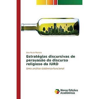 Estratgias discursivas de persuaso do discurso religioso da IURD by Moreira Ana Paula