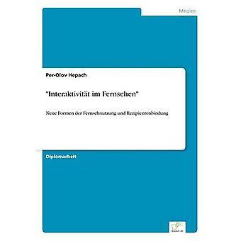 Interaktivitt im FernsehenNeue Formen der Fernsehnutzung und Rezipientenbindung de Hepach et PerOlov