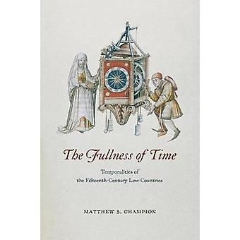 The Fullness of Time - Temporalities of the Fifteenth-Century Low Coun
