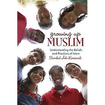 Growing Up Muslim - Understanding the Beliefs and Practices of Islam b