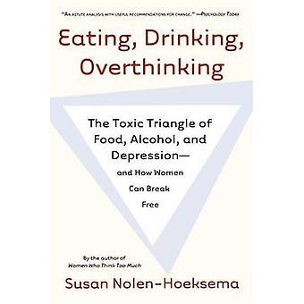 Eating - Drinking - Overthinking - The Toxic Triangle of Food - Alcoho