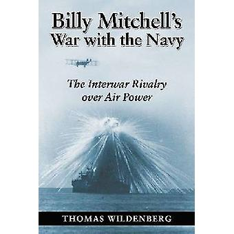 Billy Mitchell's War - The Army Air Corps and the Challenge to Seapowe