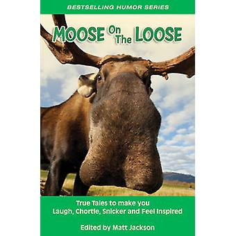 Moose on the Loose - True Tales to Make You Laugh - Chortle - Snicker