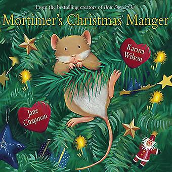 Mortimer's Christmas Manger by Karma Wilson - Jane Chapman - 97814169