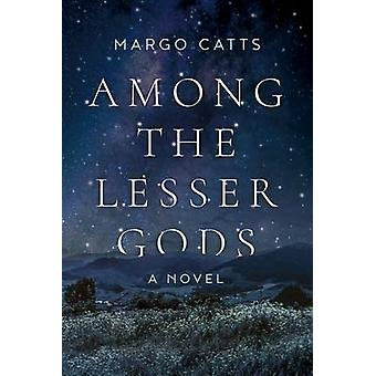 Among the Lesser Gods - A Novel by Margo Catts - 9781628727395 Book