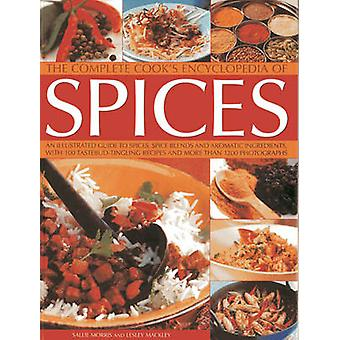 The Complete Cook's Encyclopedia of Spices - An Illustrated Guide to S