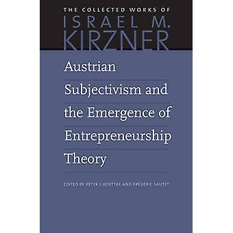 Austrian Subjectivism & the Emergence of Entrepreneurship Theory - Vol