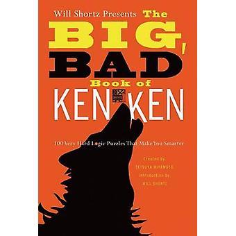 Will Shortz Presents the Big - Bad Book of Kenken - 100 Very Hard Logi