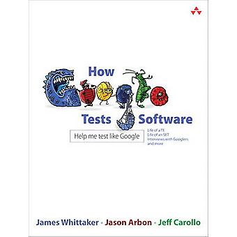 How Google Tests Software by James A. Whittaker - Jason Arbon - Jeff