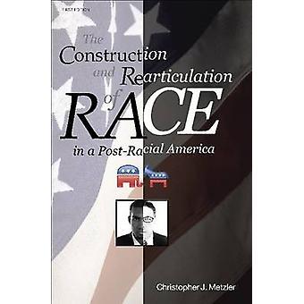 LA CONSTRUCTION E REARTICULATION DI RACE IN A POSTRACIAL AMERICA di Metzler & Christoper J.