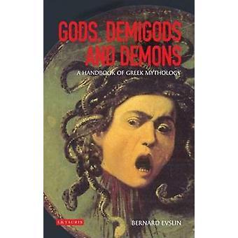 Gods Demigods and Demons  A Handbook of Greek Mythology by Bernard Evslin