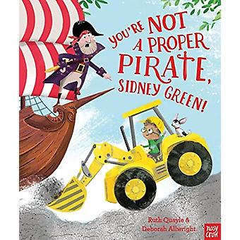 Youre Not a Proper Pirate Sidney Green by Ruth Quayle