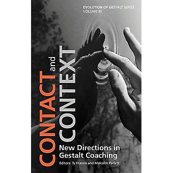 Contact and Context  New Directions in Gestalt Coaching by Francis & Ty
