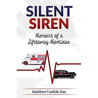 Silent Siren Memoirs of a Life Saving Mortician by Sias & Matthew Franklin