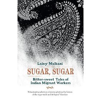 Sugar - Sugar - Bitter Sweet Tales of Indian Migrant Workers by Lainy