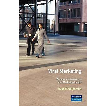 Viral Marketing Get Your Audience to Do Your Marketing for You by Russell Goldsmith