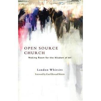 Open Source Church  Making Room for the Wisdom of All by Landon Rev Whitsitt