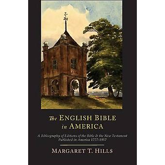 The English Bible in America A Bibliography of Editions of the Bible  the New Testament Published in America 17771957 by HIlls & Margaret T.
