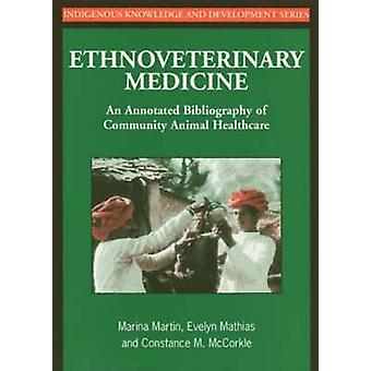 Ethnoveterinary Medicine An Annotated Bibliography of Community Animal Healthcare by Martin & Marina