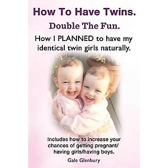 How to Have Twins. Double the Fun. How I Planned to Have My Identical Twin Girls Naturally. Chances of Having Twins. How to Get Twins Naturally. by Glenbury & Gale