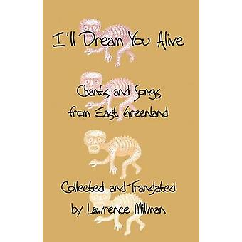 Ill Dream You Alive Chants and Songs from East Greenland by Millman & Lawrence