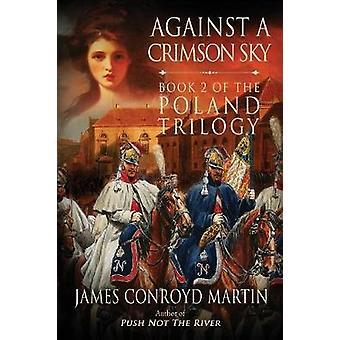 Against a Crimson Sky The Poland Trilogy Book 2 by Martin & James Conroyd