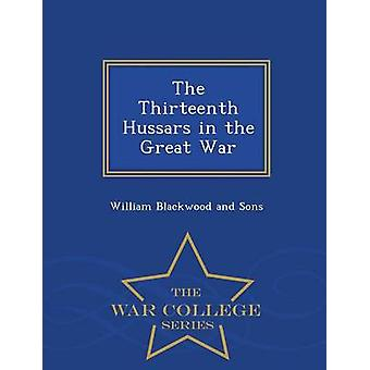 The Thirteenth Hussars in the Great War  War College Series by William Blackwood and Sons