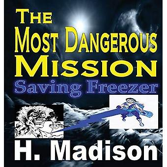 The Most Dangerous Mission Saving Freezer by Madison & H.
