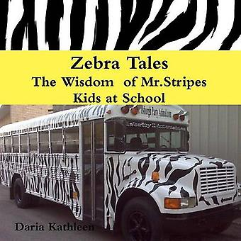 Zebra Tales The Wisdom of Mr.Stripes  Kids at School by Kathleen & Daria