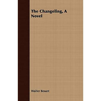 The Changeling a Novel by Besant & Walter