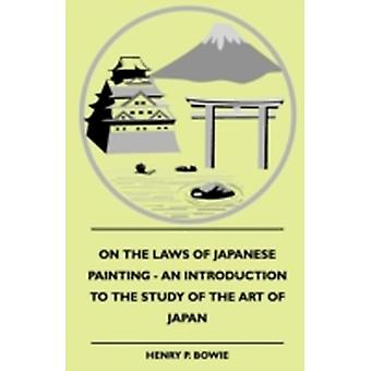 On The Laws Of Japanese Painting  An Introduction To The Study Of The Art Of Japan by Bowie & Henry P.