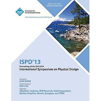 Ispd 13 Proceedings of the 2013 ACM International Symposium on Physical Design by Ispd 13 Conference Committee