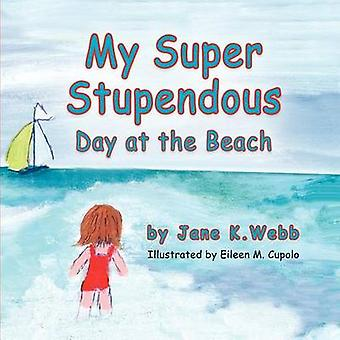 My Super Stupendous Day at the Beach by Webb & Jane K.
