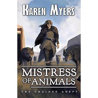 Mistress of Animals A Lost Wizards Tale by Myers & Karen