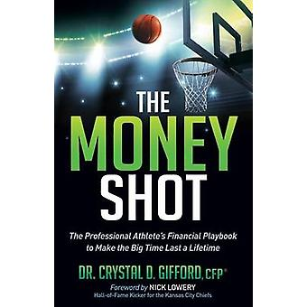Money Shot The Professional Athletes Financial Playbook to Make the Big Time Last a Lifetime by Gifford & Crystal D