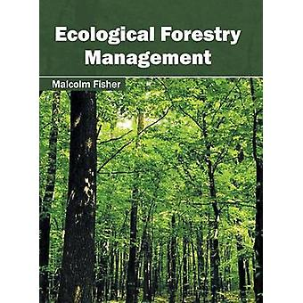 Ecological Forestry Management by Fisher & Malcolm