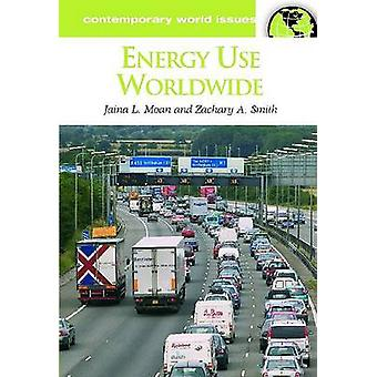 Energy Use Worldwide A Reference Handbook by Moan & Jaina