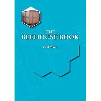 The Beehouse Book by Mann & Paul