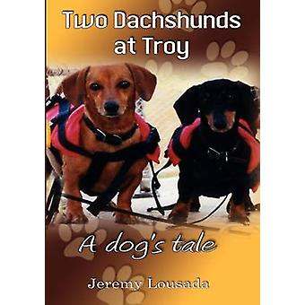Two Dachshunds at Troy  A Dogs Tale by Lousada & Jeremy