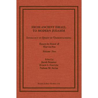 From Ancient Israel to Modern Judaism Intellect in Quest of Understanding Essays in Honor of Marvin Fox Volume 2 by Neusner & Jacob