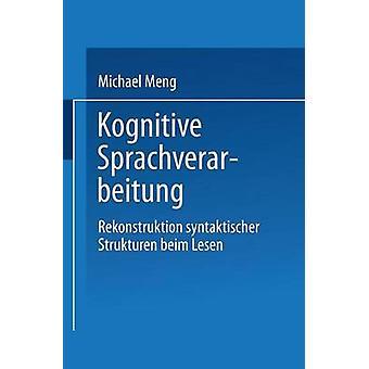 Kognitive Sprachverarbeitung  Rekonstruktion syntaktischer Strukturen beim Lesen by Meng & Michael