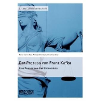 Der Prozess von Franz Kafka. Eine Analyse aus drei Blickwinkeln by Steinmetz & Michael