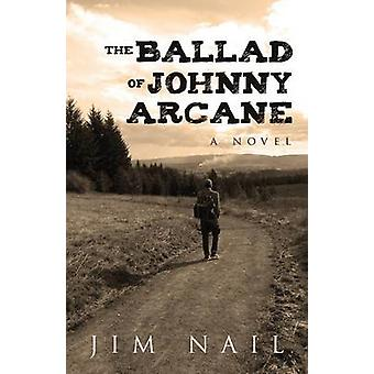 The Ballad of Johnny Arcane A Novel by Nail & Jim