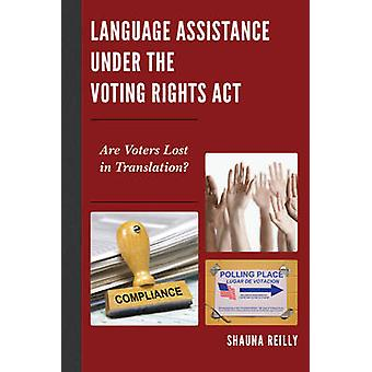 Language Assistance under the Voting Rights Act Are Voters Lost in Translation by Reilly